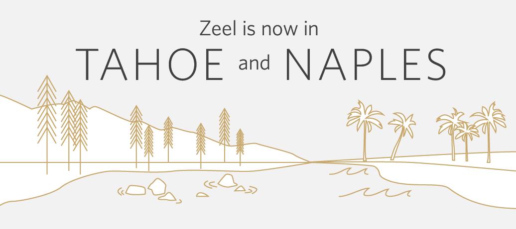 Zeel is now in Tahoe and Naples